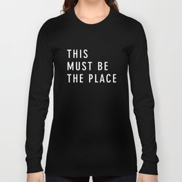 This Must Be The Place Long Sleeve T-shirt