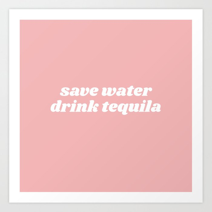 save water drink tequila Kunstdrucke