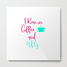 I Run on Coffee and UFOs Cute Alien Quote Metal Print