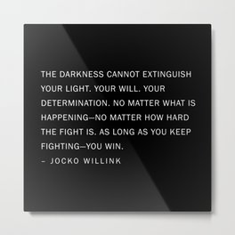 Jocko Willink Quote - The Darkness cannot extinguish your light. Metal Print