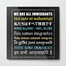 We Are All Immigrants Immigration Metal Print