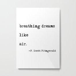 Breathing dreams like air - F. Scott Fitzgerald quote Metal Print