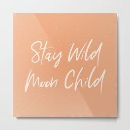 Stay Wild Moon Child - Peach Metal Print