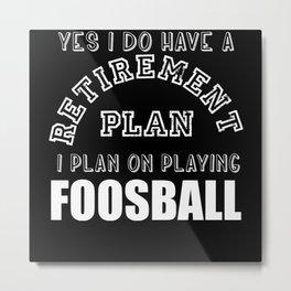 "My ""Retirement Plan"" Is Playing Foosball Metal Print"
