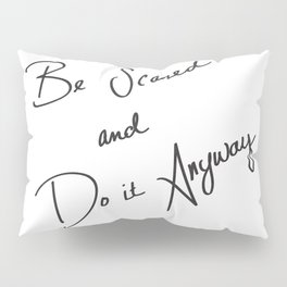 Be Scared and Do It Anyway Pillow Sham