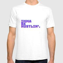 imma be hustlin' T-shirt