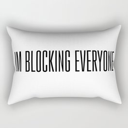 Im Blocking Everyone Rectangular Pillow