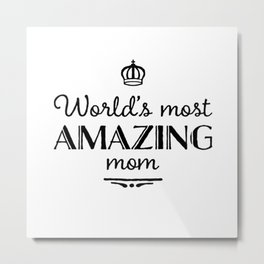 Worlds most amazing mom.Tshirt gift idea Metal Print