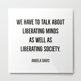 We have to talk about liberating minds as well as liberating society. Metal Print