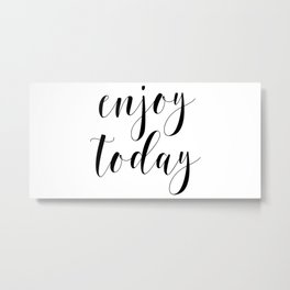 Enjoy Today, Home Decor, Printable Art, Find Joy In The Day, Enjoy Quote, Typographic Metal Print