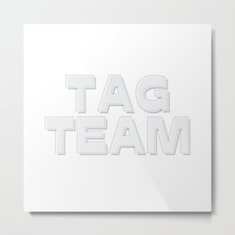 TAG TEAM Metal Print