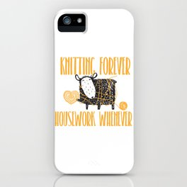 Knitting Forever Housework Whenever (2) iPhone Case