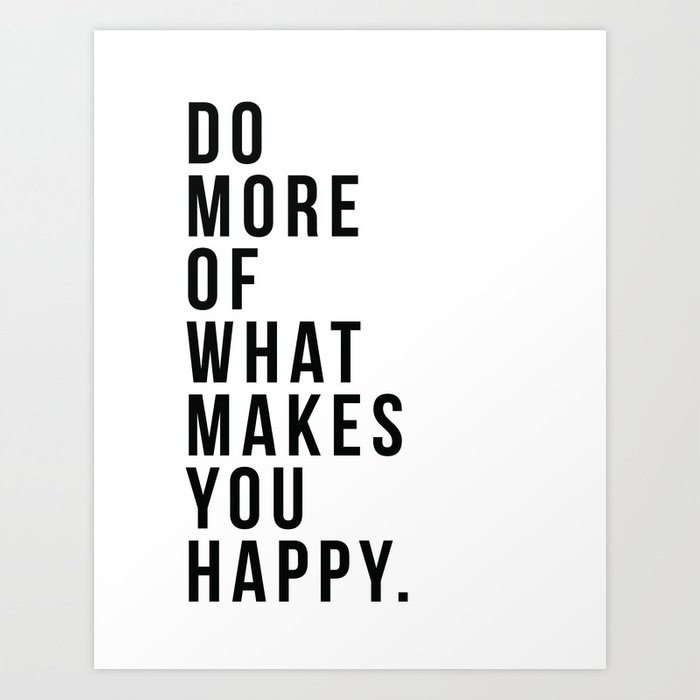 Do More Of What Makes You Happy Kunstdrucke