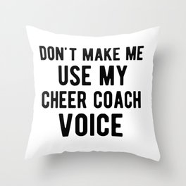 Don't Make Me Use My Cheercoach Voice Funny Cheerleader Throw Pillow