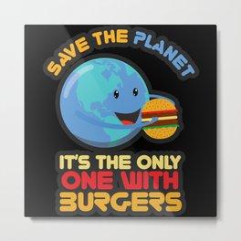 Save The Planet Burgers Earth Metal Print