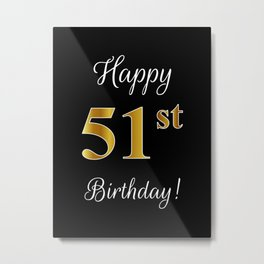 """Elegant """"Happy 51st Birthday!"""" With Faux/Imitation Gold-Inspired Color Pattern Number (on Black) Metal Print"""