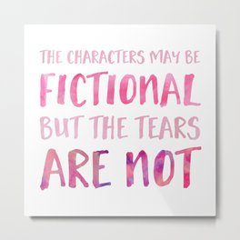 The Characters May Be Fictional But The Tears Are Not - Pink Metal Print