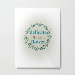 Delicate F*cking Flower Metal Print