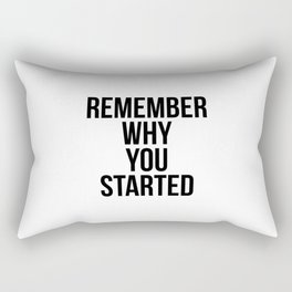 Remember why you started Rectangular Pillow