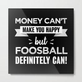 Foosball makes you happy Funny Gift Metal Print