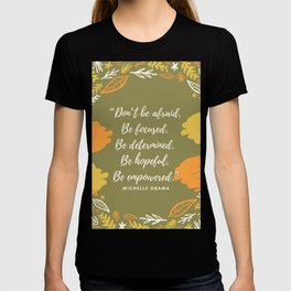"""Don't be afraid. Be focused. Be determined. Be hopeful. Be empowered."" T-shirt"