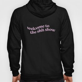 Welcome to the Shit Show Hoody