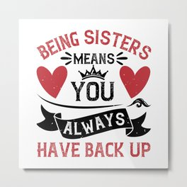 Being Sisters Means You Always Have Back Up Metal Print