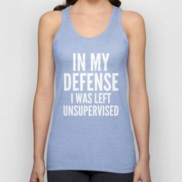 In My Defense I Was Left Unsupervised (Black & White) Unisex Tank Top