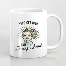 Let's Get High and Deny Christ Coffee Mug