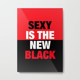 SEXY is the new BLACK Metal Print