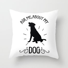 Ask me about my dog Throw Pillow