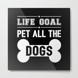Life Goal: Pet All The Dogs III Metal Print