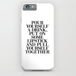 Pour Yourself a Drink, Put on Some Lipstick and Pull Yourself Together black-white home wall decor iPhone Case