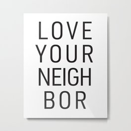Love Your Neighbor Metal Print