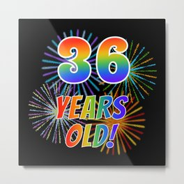 """36th Birthday Themed """"36 YEARS OLD!"""" w/ Rainbow Spectrum Colors + Vibrant Fireworks Inspired Pattern Metal Print"""