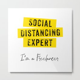 Social Distancing Expert. I'm Freelancer. Virus. Quarantine Metal Print