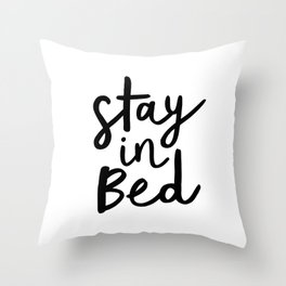 Stay in Bed black and white contemporary minimalism typography poster home wall decor bedroom Throw Pillow