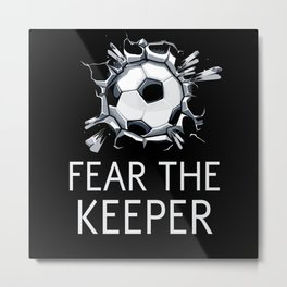 Fear the Keeper Soccer Metal Print