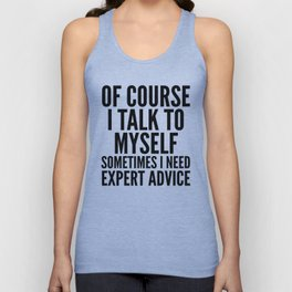 Of Course I Talk To Myself Sometimes I Need Expert Advice Unisex Tank Top
