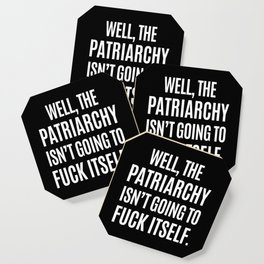 Well, The Patriarchy Isn't Going To Fuck Itself (Black & White) Coaster