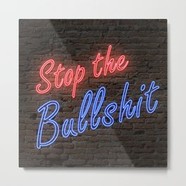 Stop the Bullshit Metal Print