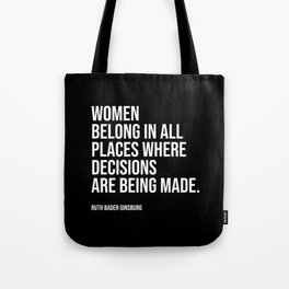 Women belong in all places where decisions are bening made. Tote Bag