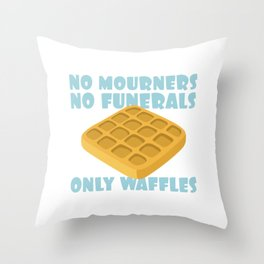 No Mourners No Funerals Only Waffles Throw Pillow
