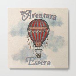 La Aventura Espera (Adventure Awaits in Spanish) Metal Print