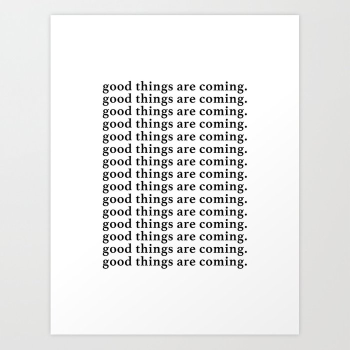 good things are coming Art Print