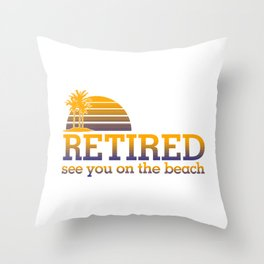 Retired see you on the beach Throw Pillow