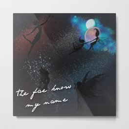 -The Fae Know My Name Metal Print