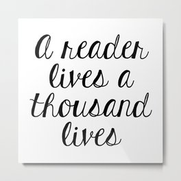 A Reader Lives a Thousand Lives Metal Print