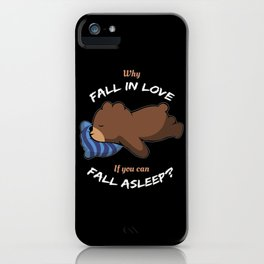 Why Love When You Can Sleep iPhone Case