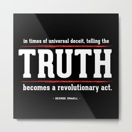 Telling the Truth is a Revolutionary Act Metal Print